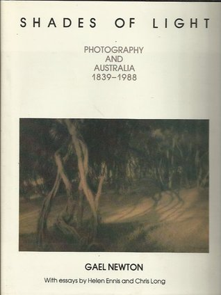 """""""Shades of Light: Photography and Australia 1839–1988"""", curated by Gael Newton, Australian National Gallery, 1988"""